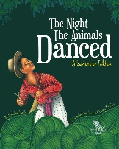 The Night the Animals Danced: A Guatemalan Folktale by Nicholas Beatty (2012-05-07)