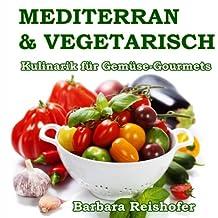 Mediterran & Vegetarisch: Kulinarik für Gemüse-Gourmets
