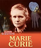 Marie Curie (Super Scientists)