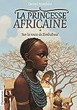 La Princesse africaine, Tome 1 : Sur la route de Zimbaboué...