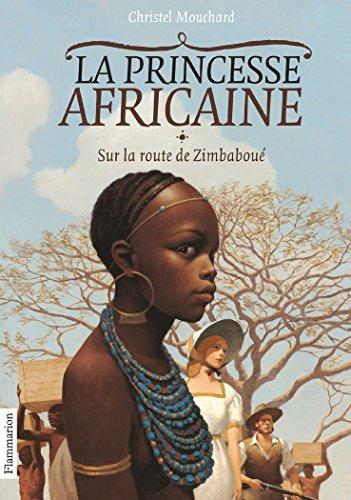 La Princesse africaine, Tome 1 : Sur la route de Zimbaboué par Christel Mouchard