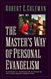 The Masters Way of Personal Evangelism 1st (first) Edition by Coleman, Robert E. published by Crossway Books (1997)