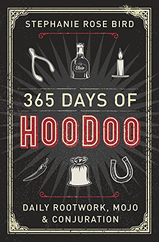 365 Days of Hoodoo: Daily Rootwork, Mojo, and Conjuration