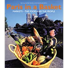 Paris in a Basket: Markets : The Food and the People