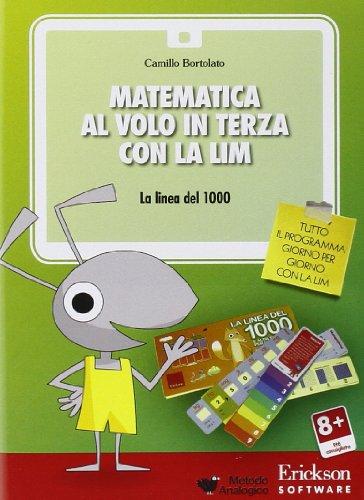 Matematica al volo in terza con la LIM. La linea del 1000 e altri strumenti per il calcolo. CD-ROM