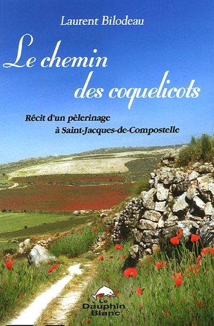 Les chemins des coquelicots : Récit d'un pélerinage à Saint-Jacques-de-Compostelle par Laurent Bilodeau