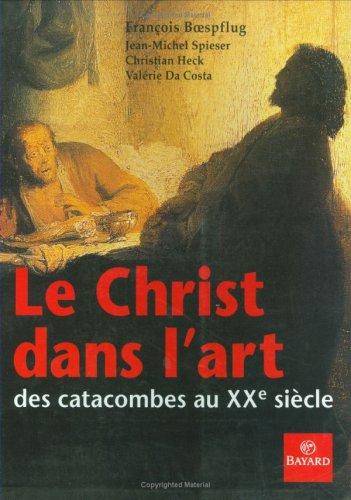 Le Christ dans l'art : Des catacombes au XXe siècle par François Boespflug