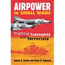 Airpower in Small Wars: Fighting Insurgents and Terrorists (Modern War Studies)
