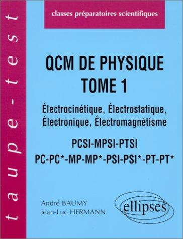 Q.C.M. de Physique, tome 1 : lectrocintique - lectrostatique - lectronique, lectromagntisme, PCSI-MPSI-PTSI-PC-PC*-MP-MP*-PSI-PSI*-PT-PT*
