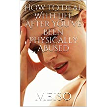How to Deal With Life After You've Been Physically Abused (English Edition)