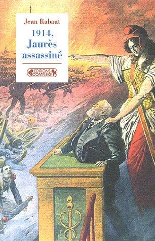 1914, Jaurès assassiné par Jean Rabaut