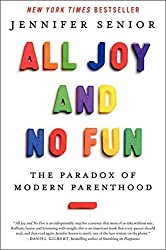 [All Joy and No Fun: The Paradox of Modern Parenthood] (By: Jennifer Senior) [published: January, 2014]