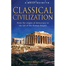 A Brief History of Classical Civilization by Steve Kershaw (2010-09-07)