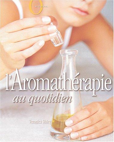 L'Aromathérapie au quotidien par V. Sibley