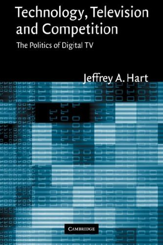 Technology Television & Competition: The Politics of Digital TV by Jeffrey A. Hart (2008-08-21)
