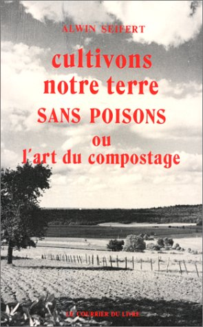 Cultivons notre terre sans poisons ou l'art du compostage par Jaroslav Seifert
