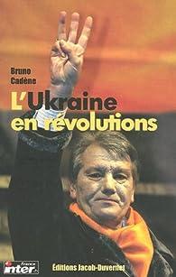 L'Ukraine en révolutions par Bernard Cadene