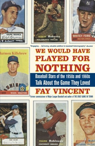 We Would Have Played for Nothing: Baseball Stars of the 1950s and 1960s Talk About the Game They Loved (Baseball Oral History Project) by Fay Vincent (2009-04-07) par Fay Vincent