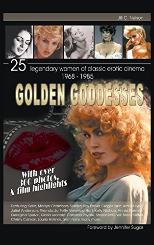 Golden Goddesses: 25 Legendary Women of Classic Erotic Cinema, 1968-1985 (Hardback) by Jill C. Nelson (11-Jul-2013) Hardcover
