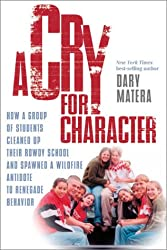 A Cry for Character: How a Group of Students Cleaned Up Their Rowdy School and Spawned a Wildfire Antidote to the Columbine Effect