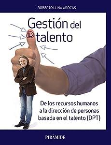 talento: Gestión del talento: De los recursos humanos a la dirección de personas basada e...