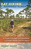Day Hiking Southwest Florida: A Guide to the Best Trail Adventures in Greater Naples and Fort Myers (A Florida Quincente