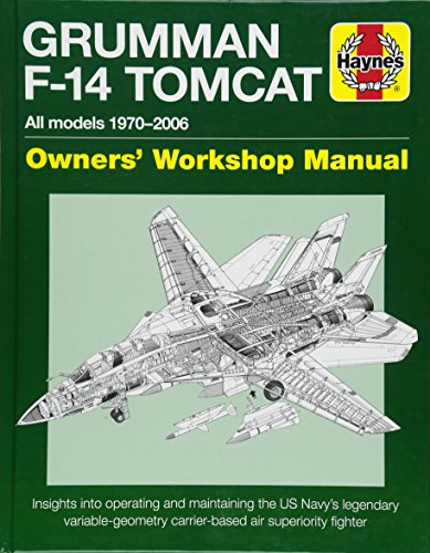 Grumman F-14 Tomcat Owners' Workshop Manual: All Models 1970-2006 - Insights Into Operating and Maintaining the Us Navy's Legendary Variable Geometry