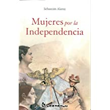 Mujeres por la independencia (Spanish Edition)