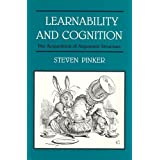 Learnability and Cognition: The Acquisition of Argument Structure (Learning, Development, and Conceptual Change) by Steven Pinker (1989-06-30)