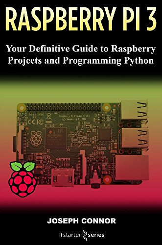 Raspberry PI3: Your Definite Guide to Raspberry Projects and Python Programming: Learn the Basics of Raspberry PI3 in One Week (English Edition) por IT Starter Series