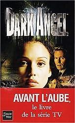Dark Angel, tome 1 : Avant l'aube