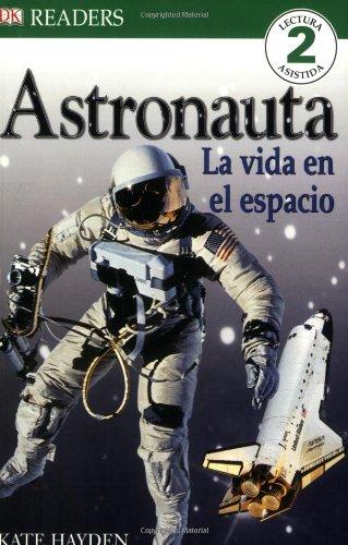 Astronauta: La Vida en el Espacio (DK Readers en Espanol) por Kate Hayden