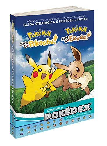 Pokémon: Let's go, Pikachu! E Pokémon: let's go, Eevee! Guida strategica e Pokédex ufficiali