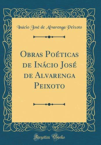 Obras Poéticas de Inácio José de Alvarenga Peixoto (Classic Reprint) por Inácio José de Alvarenga Peixoto