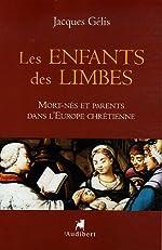 Les enfants des limbes - Mort-nés et parents dans l'Europe chrétienne de Jacques Gélis