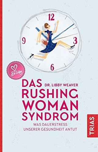 Das Rushing Woman Syndrom: Was Dauerstress unserer Gesundheit antut (Balance Womans)