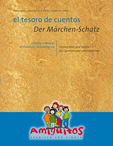 el tesoro de cuentos / Der Märchen-Schatz: cuentos y fábulas de España y Latinoamerérica / Geschichten und Fabeln aus Spanien und Lateinamerika