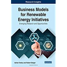 Business Models for Renewable Energy Initiatives: Emerging Research and Opportunities (Advances in Business Strategy and Competitive Advantage)