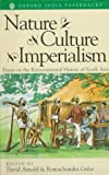Nature Culture Imperialism: Essays on the Environmental History of South Asia (Studies in Soc.Eco and Env.Hist)