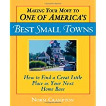Making Your Move to One of America's Best Small Towns: How to Find a Great Little Place as Your Next Home Base