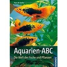 Aquarien-ABC: Die Welt der Fische und Pflanzen