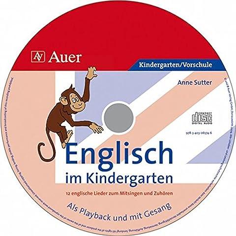 Englisch im Kindergarten (Audio-CD): 12 englische Lieder zum Mitsingen und Zuhören, Als Playback und mit Gesang