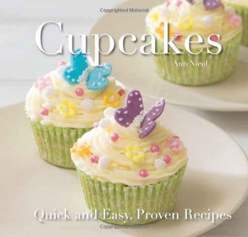 Cupcakes: Quick and Easy Recipes (Quick & Easy, Proven Recipes)