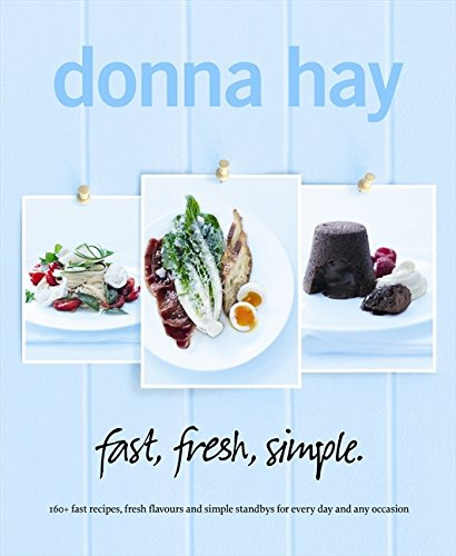 Fast, Fresh, Simple: 160+ Fast Recipes, Fresh Flavours and Simple Standbys for Every Day and Any Occasion (Hay Day Guide)