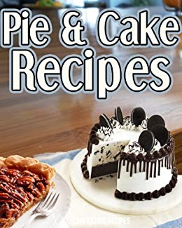 Pie & Cake Recipes: Church & Community Recipes From Local Cookbooks! (English Edition) von [Healthy Eating Recipes]