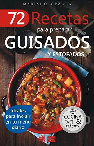 72 RECETAS PARA PREPARAR GUISADOS Y ESTOFADOS: Ideales para incluir en tu menú diario (