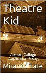 Theatre Kid: A Short College Application Essay (College Application Essays) (English Edition)