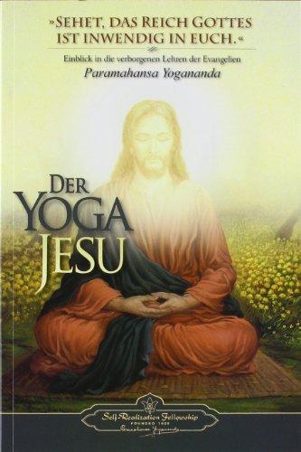Der Yoga Jesu: Einblick in die verborgenen Lehren der Evangelien