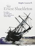Sir Ernest Shackleton : Grandeur et endurance d'un explorateur (1874-1922)