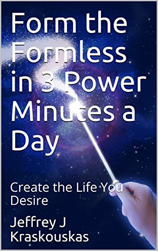 Form the Formless in 3 Power Minutes a Day: Create the Life You Desire (Success and Enligtenment) (English Edition)